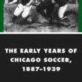 SASH Virtual Session Book Talk: A photographic tour of early Chicago soccer history with Gabe Logan Updated with video from the session